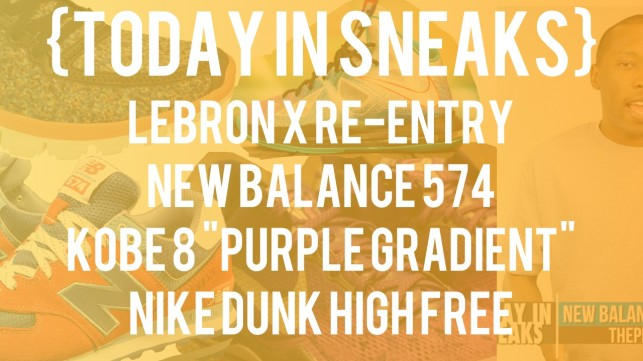 LeBron X Re-Entry, Kobe 8 Purple, New Balance 574 Yacht Club – Today in Sneaks
